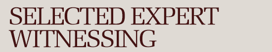 Selected Expert Witnessing